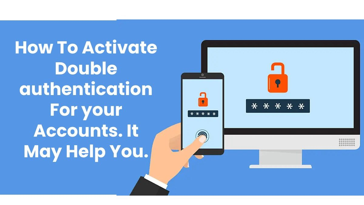 Double Authentication or Two-Factor Security – to Secure the Accounts of their Users, here's how to Activate it.