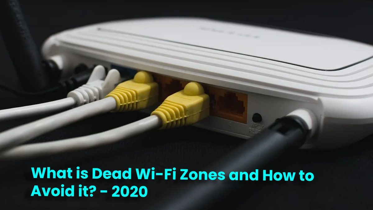 What is Dead Wi-Fi Zones and How to Avoid it?