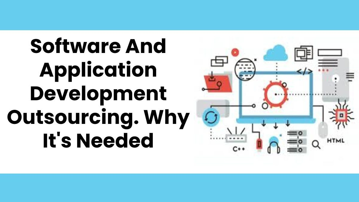 What Is Software and application development outsourcing And What Are You Looking For?
