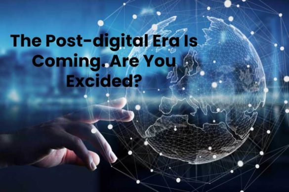 The Post-digital Era Is Coming