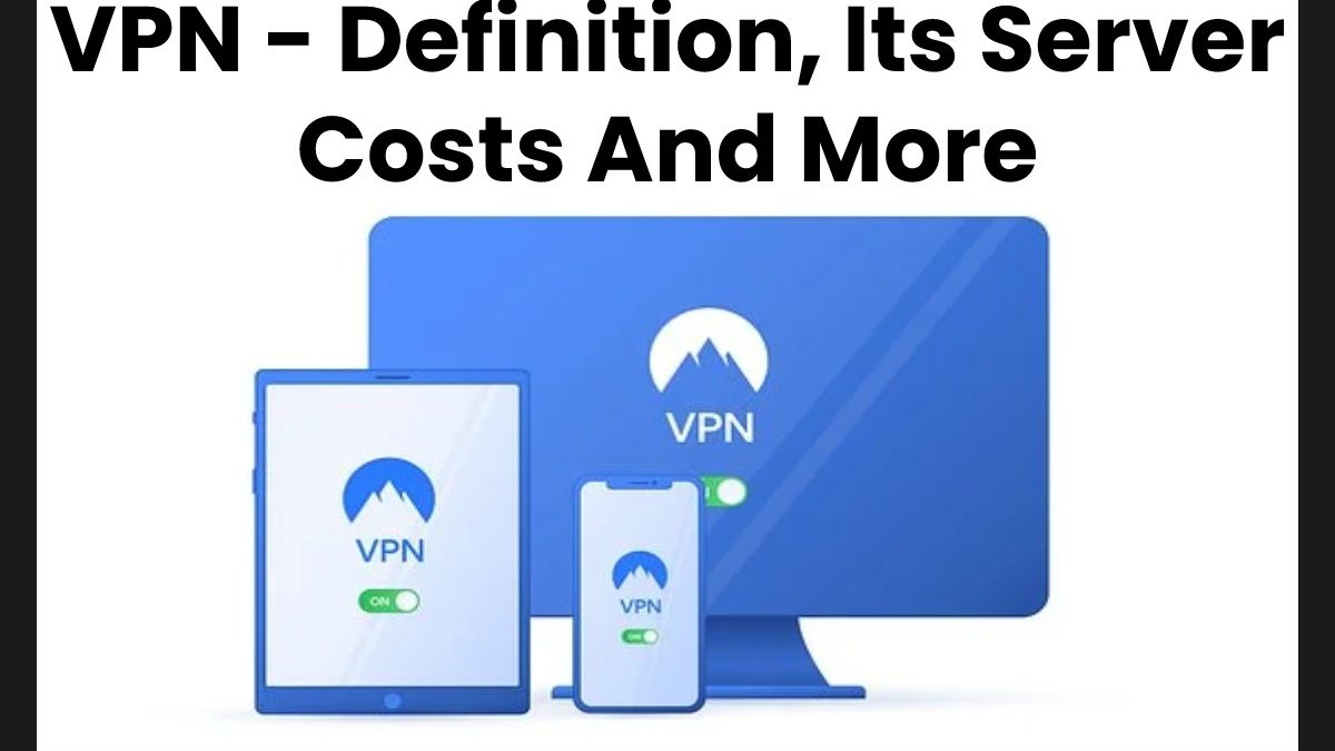 What is VPN (Virtual Private Network) And What to Look for Choosing a VPN?