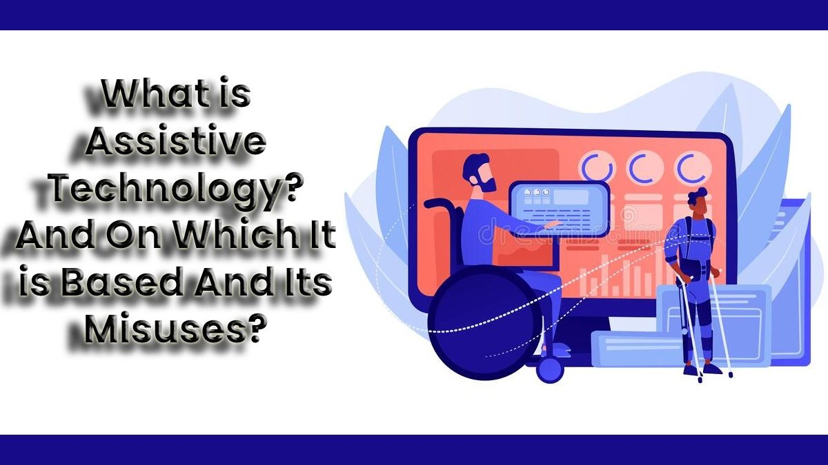 What is Assistive Technology? And On Which It is Based And Its Misuses?