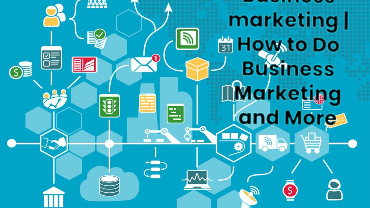 What is Business Marketing?- How to Do and The 5 Channels for Business Marketing