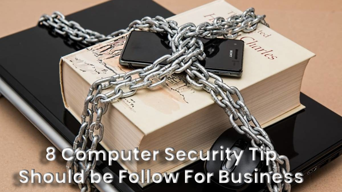 8 Computer Security Tips For Your Business.