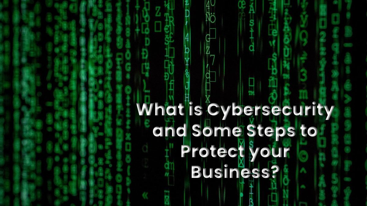 Cybersecurity – Definition, snd Some Points Protect Your Business