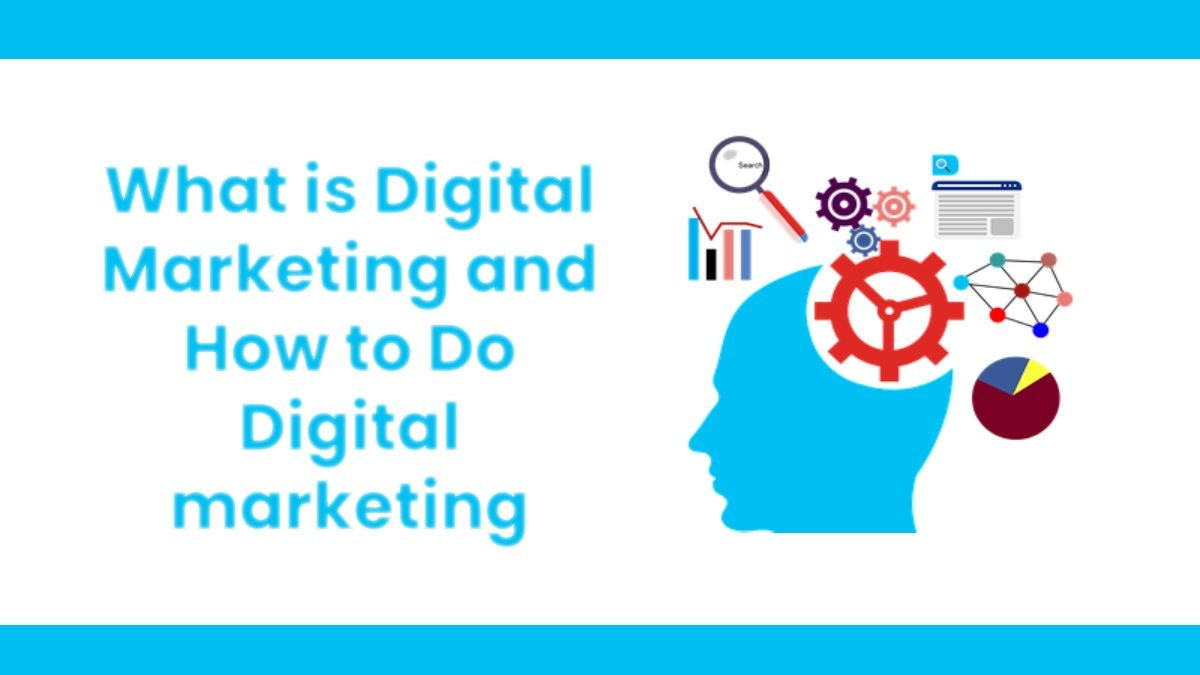 What is Digital Marketing and How to Do it