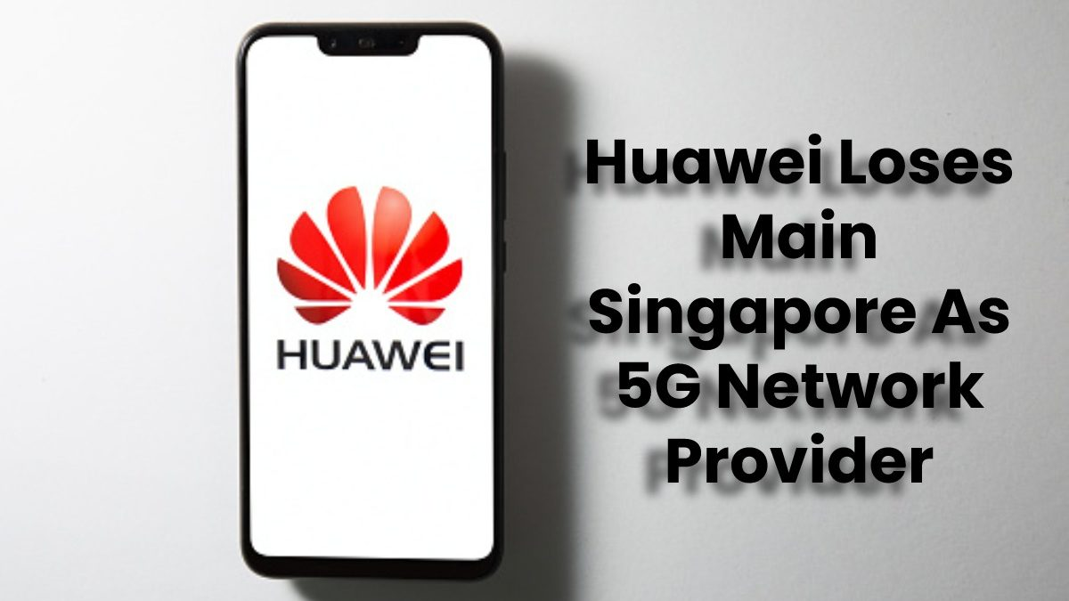 Huawei loses 5G offer in Singapore