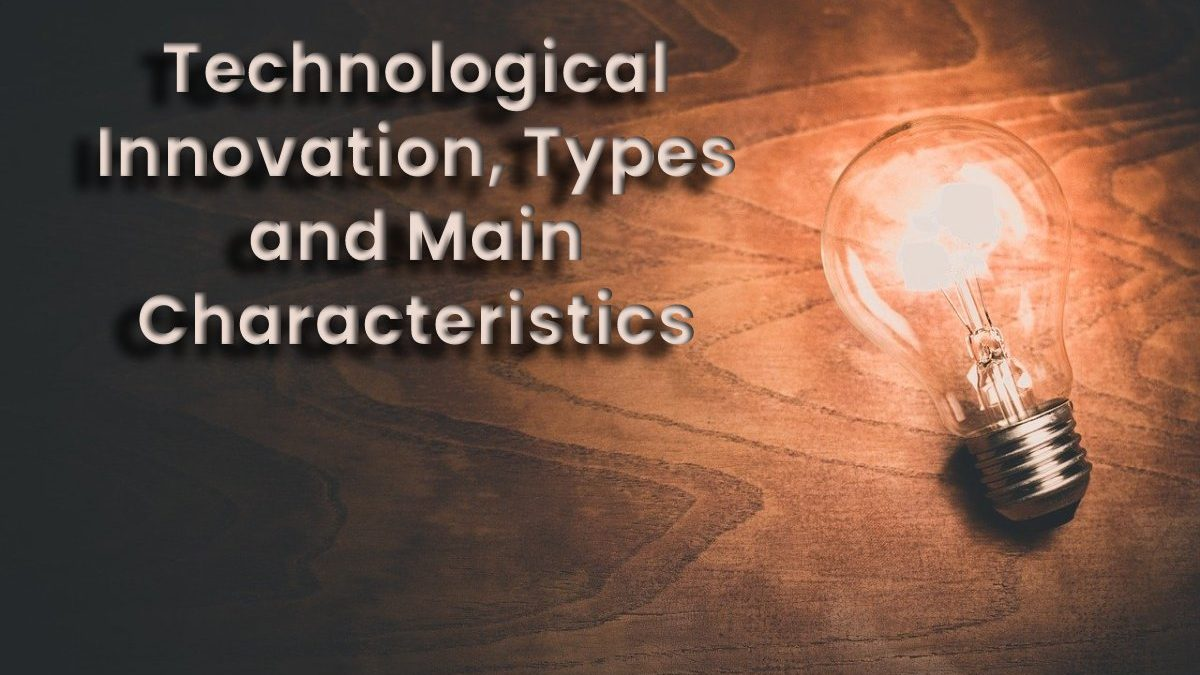 Technological Innovation, Types and Main Characteristics