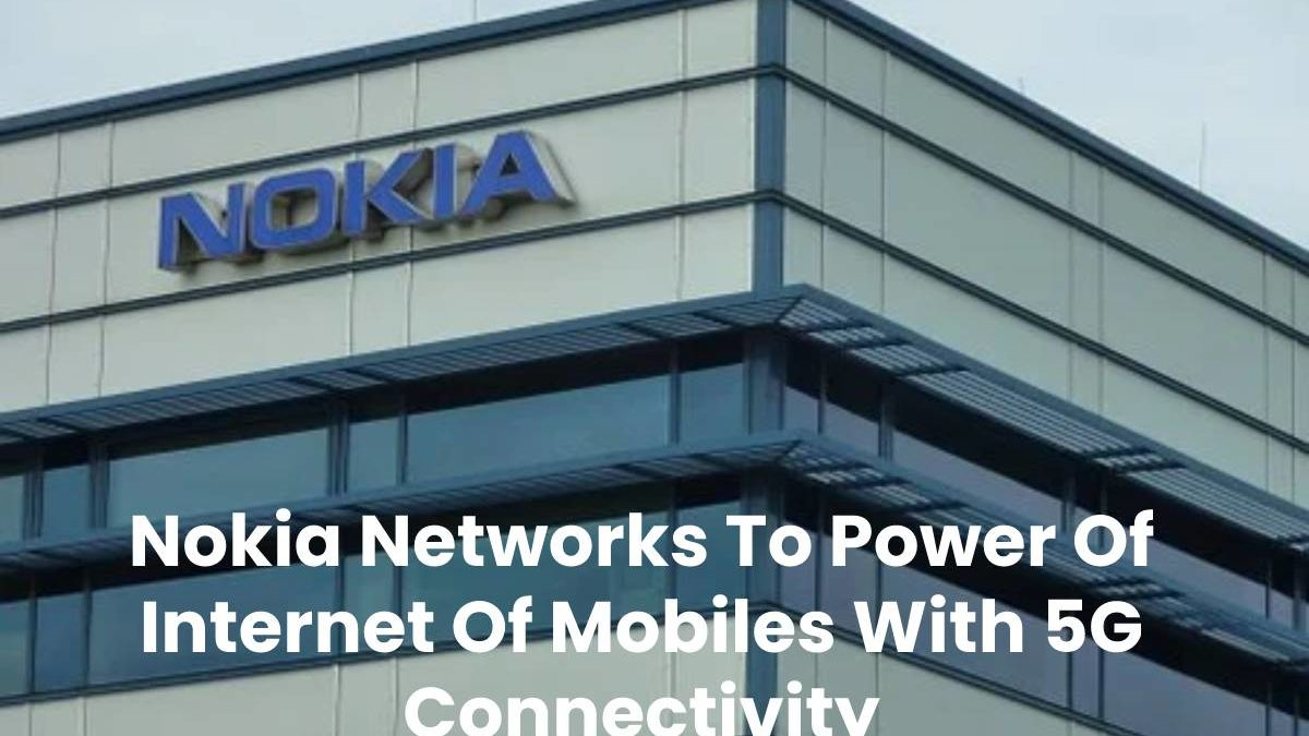 Nokia Powers The Implementation Of 5G Networks For Better Connectivity