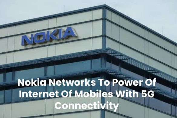 Nokia Networks To Power Of Internet Of Mobiles With 5G Connectivity