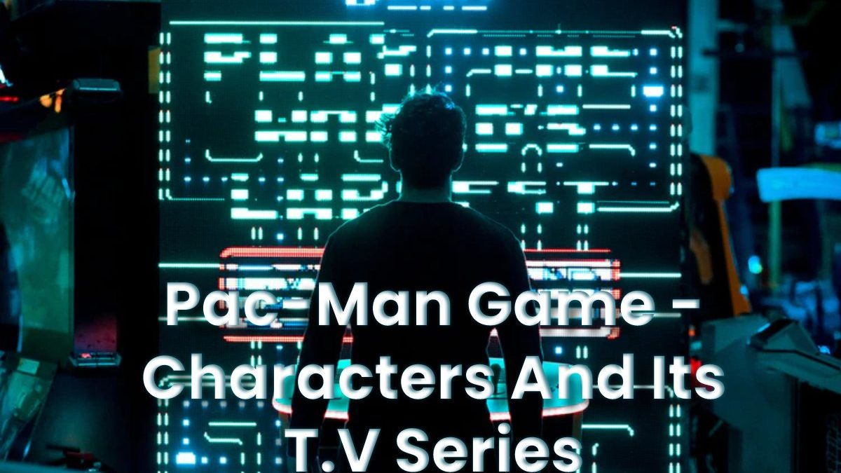 Pac-Man Game – Characters And Its T.V Series
