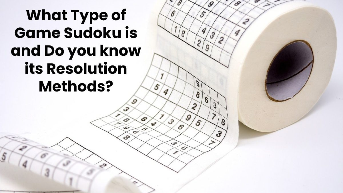 What Type of Game Sudoku is and Do you know its Resolution Methods?