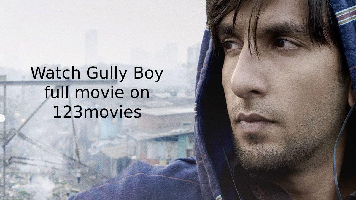 Watch Gully Boy Full Movie on 123movies