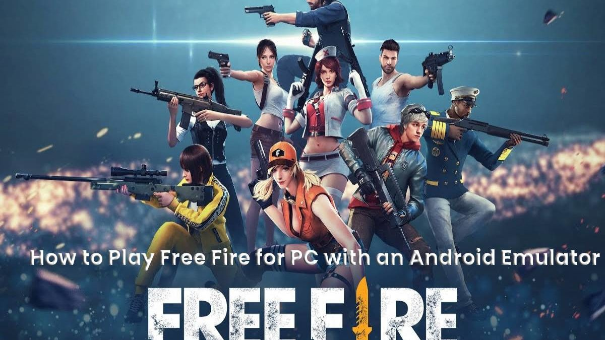 Learn How to Play Free Fire for PC with an Android Emulator!