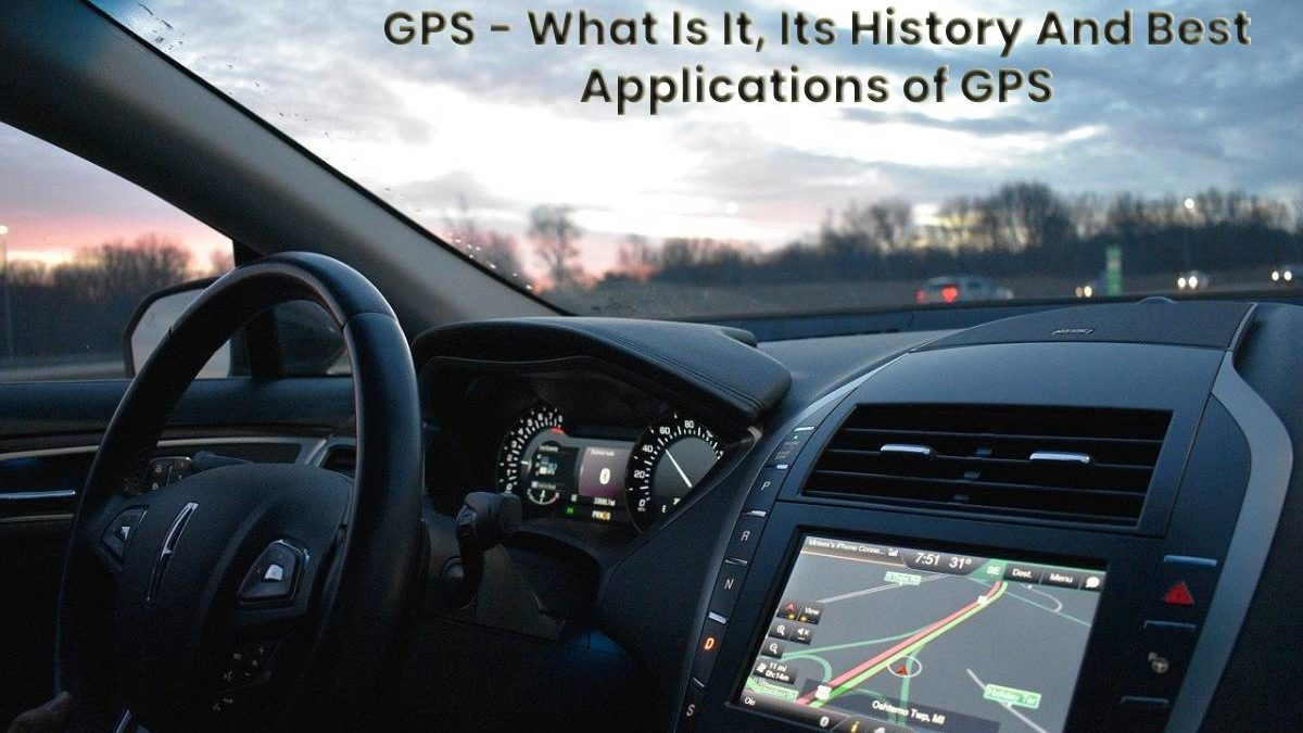 What is GPS And The History Of GPS ?