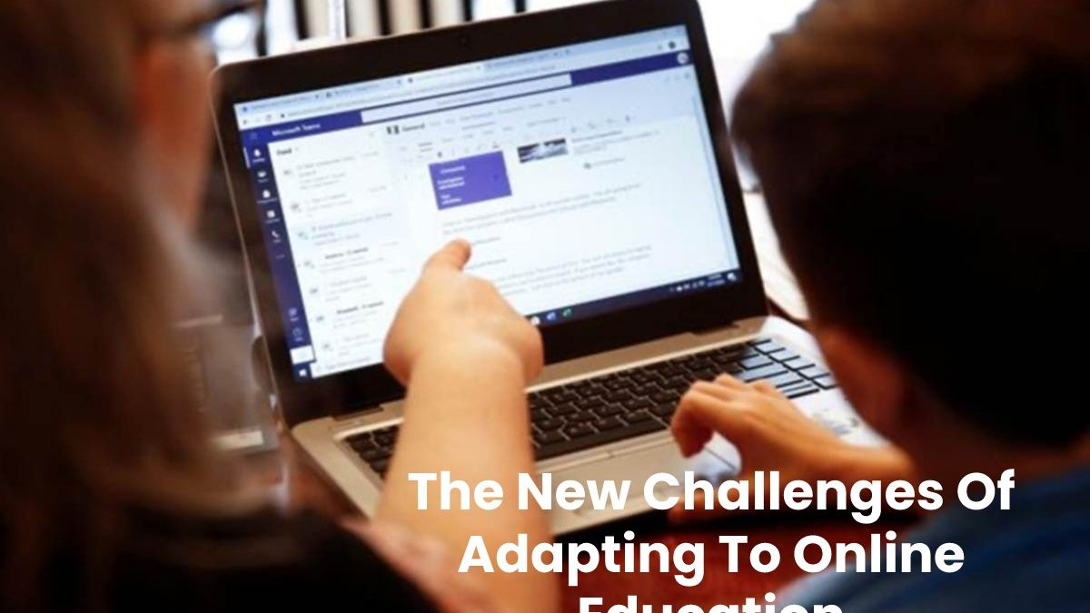 Parents, Students, and Teachers Have To Face The Challenges Of Adapting To Online Education.