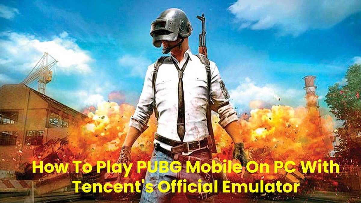 Play PUBG Mobile On PC With Tencent's Official Emulator
