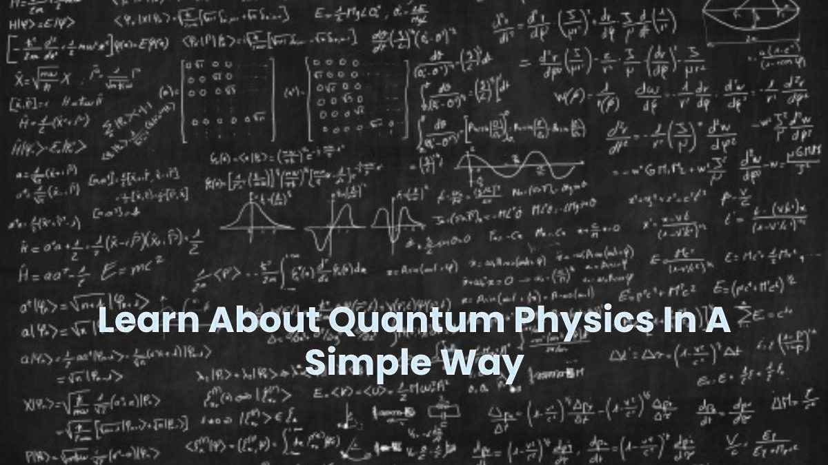 What Is Quantum physics And Quantum Physics for beginners.