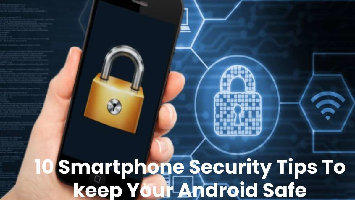 Security: The 10 Tips to Protect your Smartphone with Android.