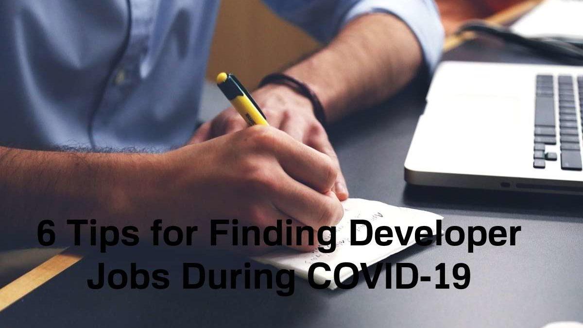 6 Tips for Finding Developer Jobs During COVID-19