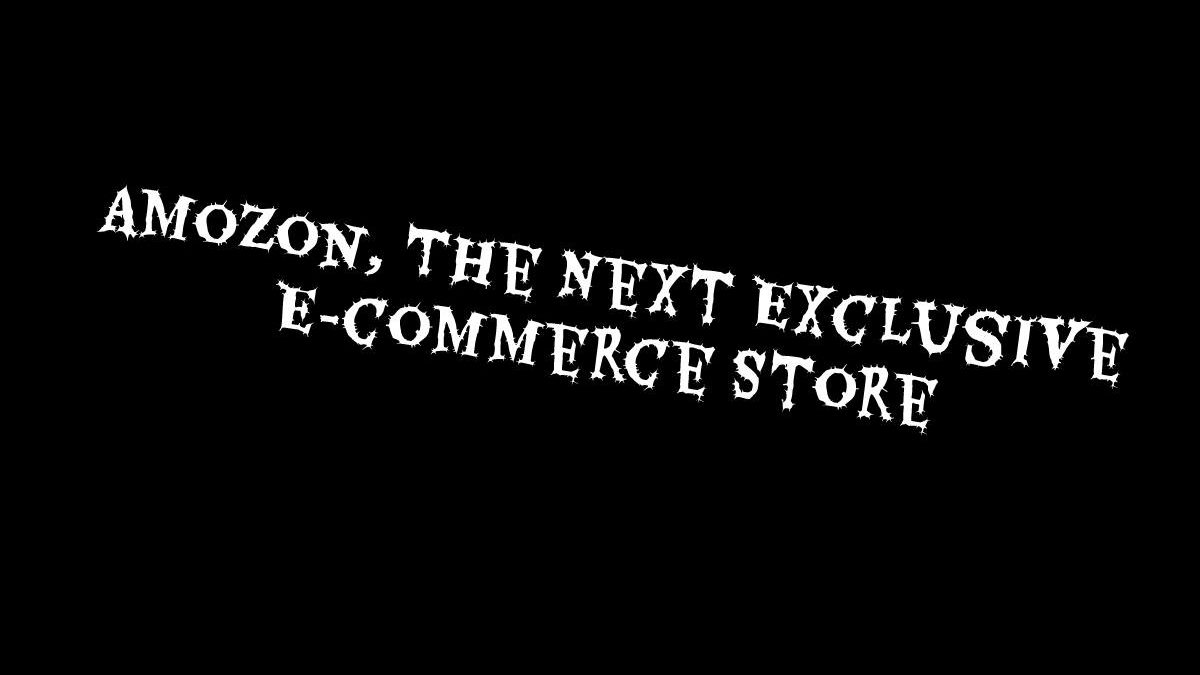 Amozon, The Next Exclusive E-commerce Store