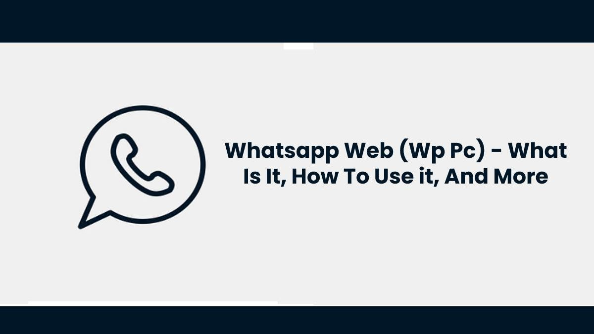 What Is Whatsapp Web? – How To Use It , And Its Advantages