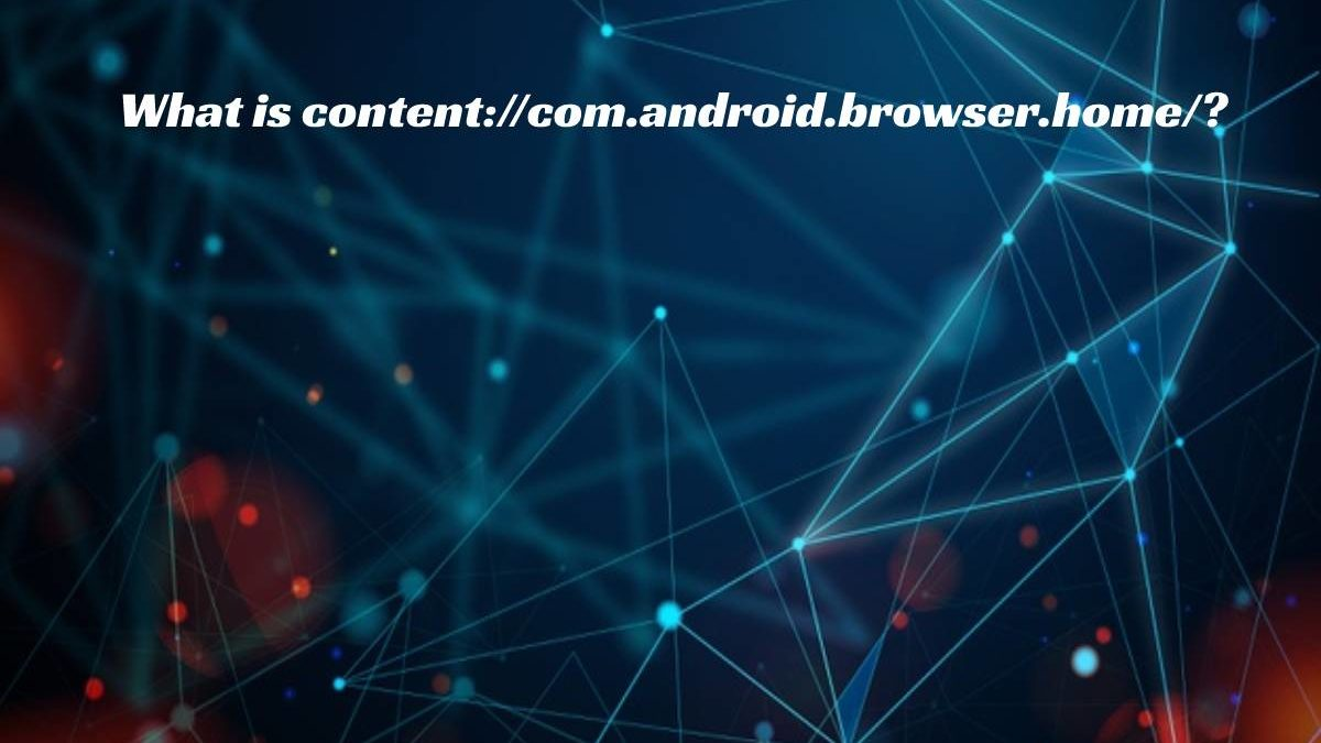 What is Content://Com.Android.Browser.Home/ and How to Set Content://Com.Android.Browser.Home/?