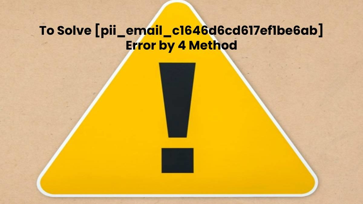 To Solve [pii_email_c1646d6cd617ef1be6ab] Error by 4 Method