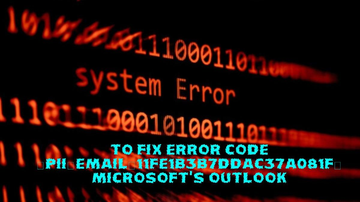 How to Fix Error Code [pii_email_11fe1b3b7ddac37a081f] in Outlook?