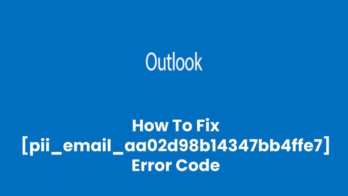 [pii_email_aa02d98b14347bb4ffe7] Error Code Resolved