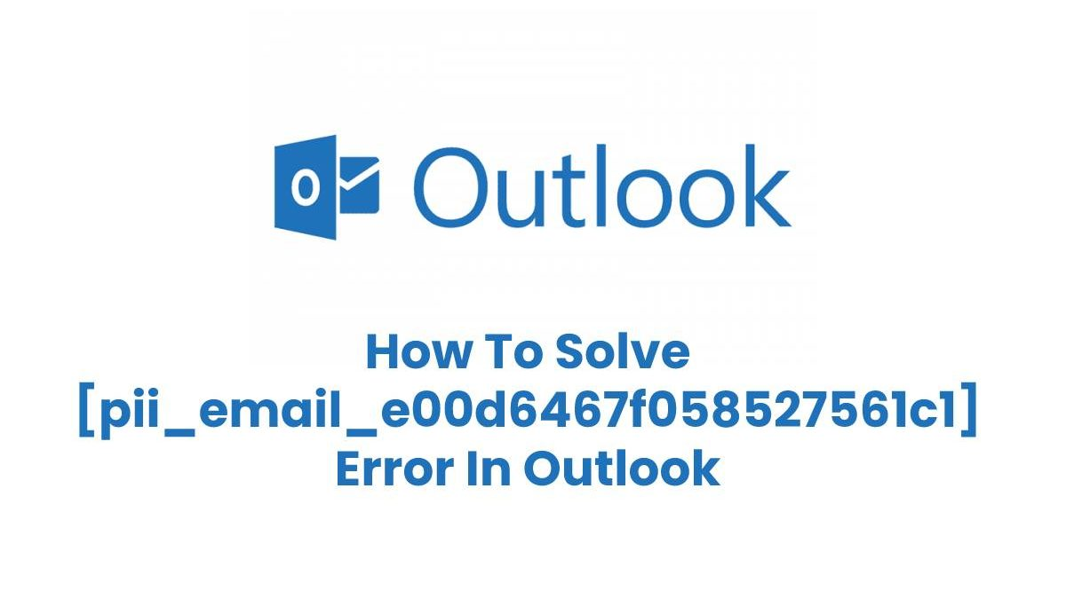 To Solve [pii_email_e00d6467f058527561c1] Error In Outlook