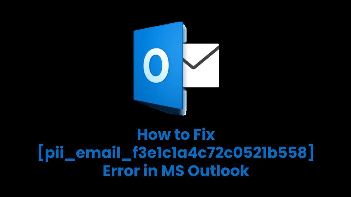 How to Fix [pii_email_f3e1c1a4c72c0521b558] Error in MS Outlook