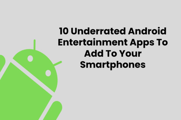 10 Underrated Android Entertainment Apps To Add To Your Smartphones