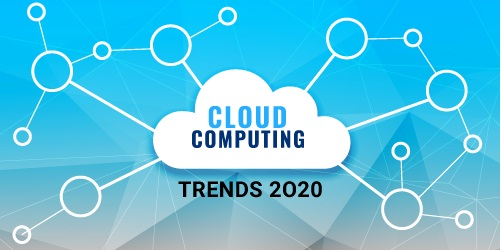 Main Cloud Computing Trends 2020: The Benefits, Reasons, and New Arrivals