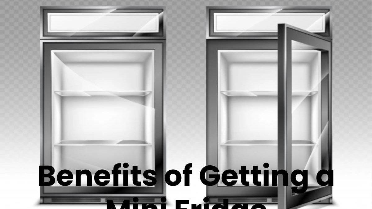 Benefits of Getting a Mini Fridge