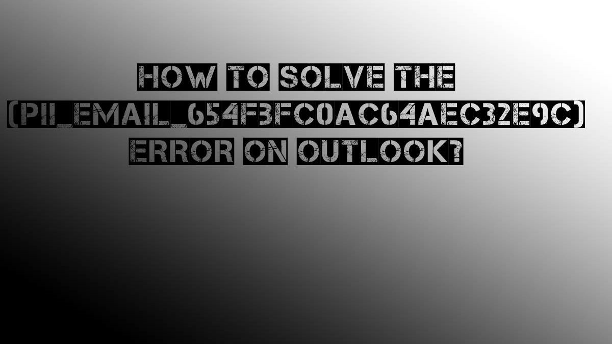 [pii_email_654fbfc0ac64aec32e9c] Error on Outlook   Fixed