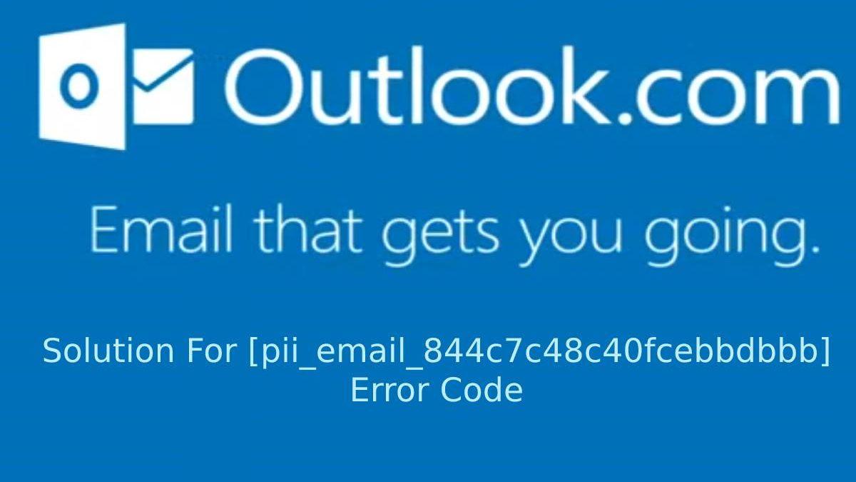 How to Fix [pii_email_844c7c48c40fcebbdbbb] Error Code in Mail