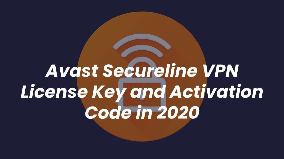 Avast Secureline VPN License Key 2020