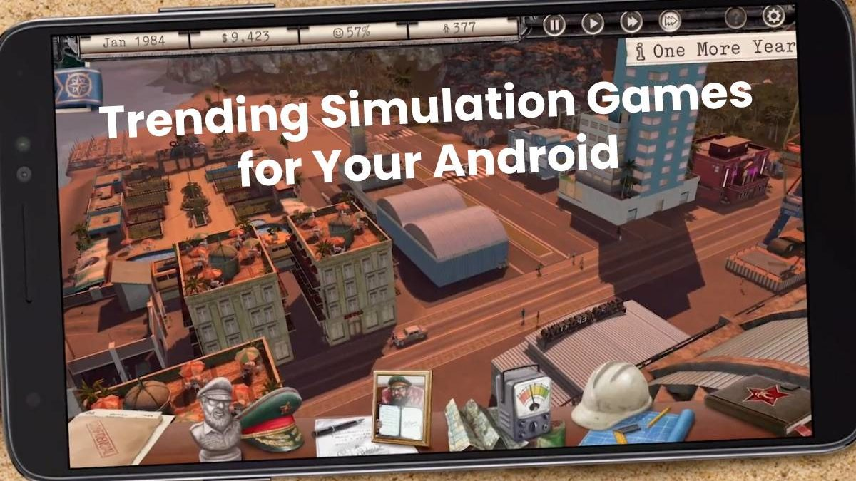 Trending Simulation Games for Your Android