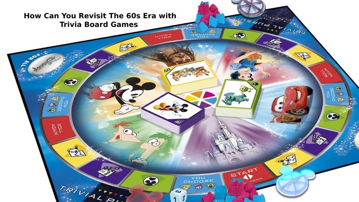 How Can You Revisit The 60s Era with Trivia Board Games