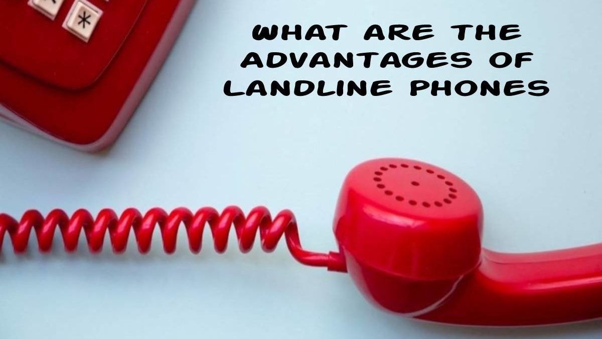 What are the Advantages of Landline Phones?