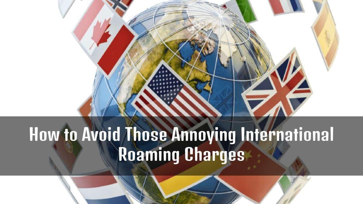How to Avoid Those Annoying International Roaming Charges