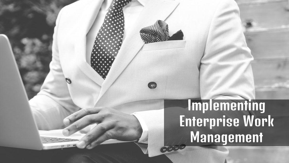Implementing Enterprise Work Management