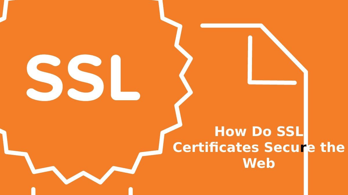 How Do SSL Certificates Secure the Web?