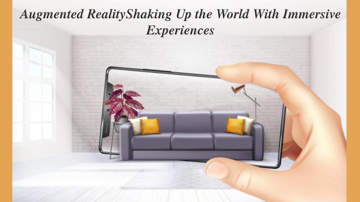 Augmented Reality Shaking Up the World With Immersive Experiences