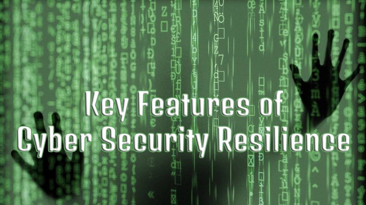 Key Features of Cyber Security Resilience