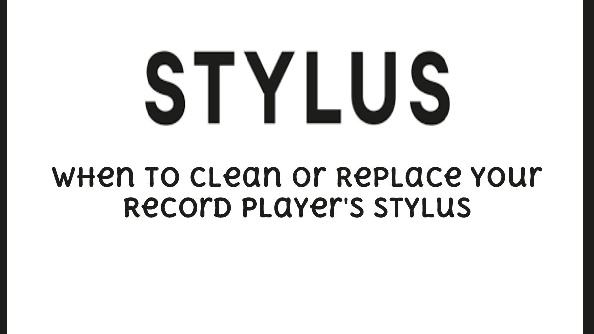 When To Clean Or Replace Your Record Player's Stylus