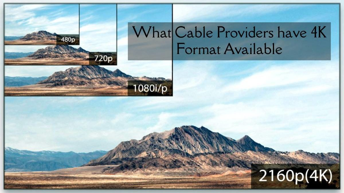 What Cable Providers have 4K Format Available?
