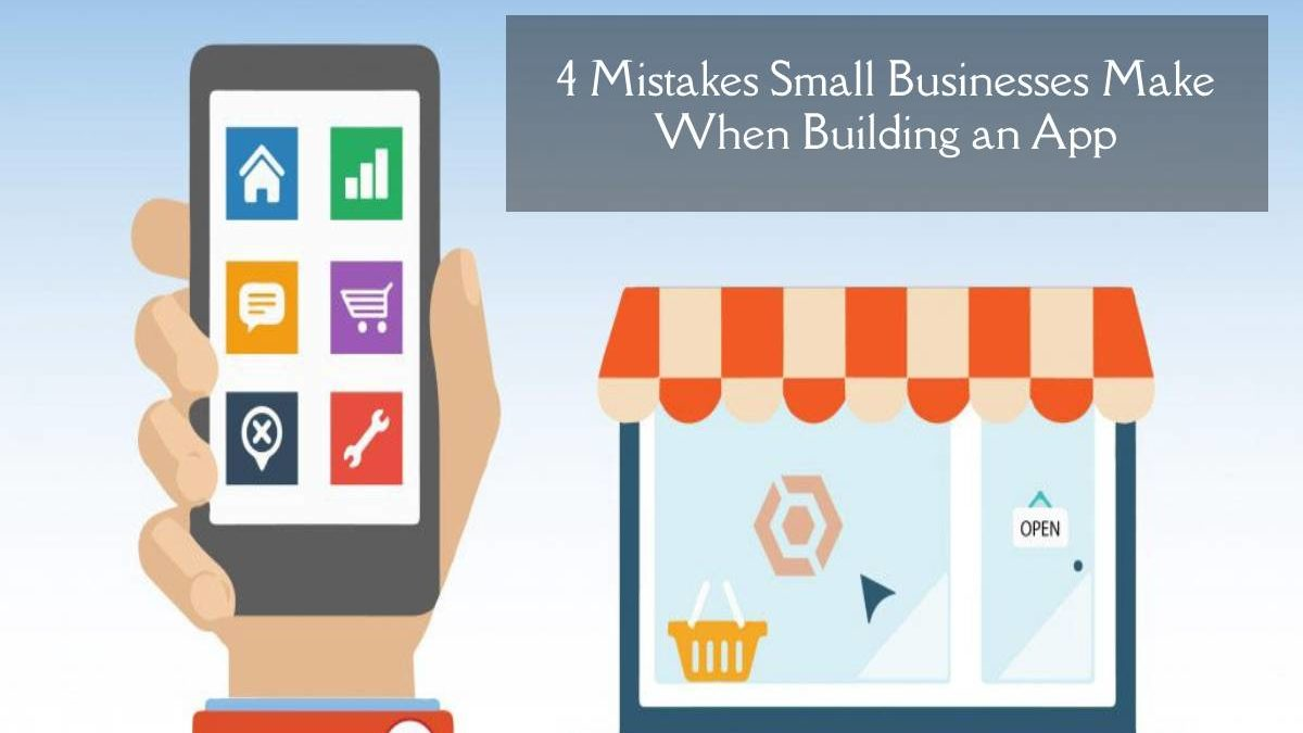 4 Mistakes Small Businesses Make When Building an App