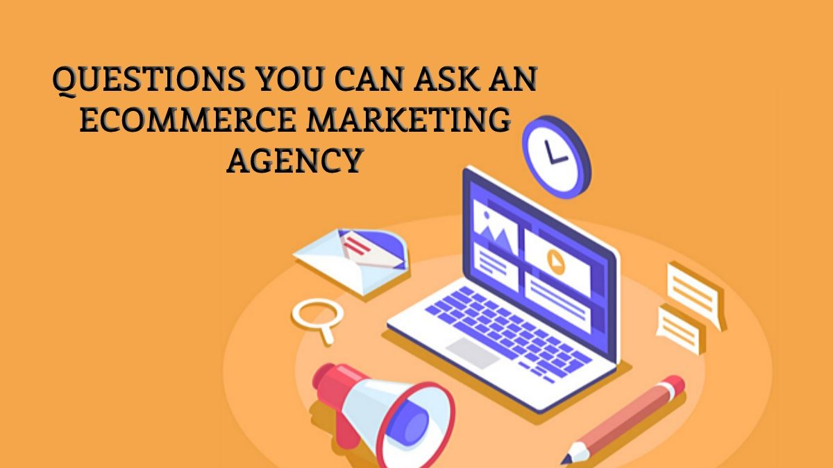 Questions You Can Ask an eCommerce Marketing Agency